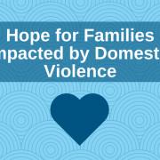 Esperanza para las familias afectadas por la violencia doméstica