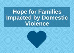 Hy vọng cho các gia đình bị ảnh hưởng bởi bạo lực gia đình