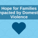 Hope for Families Impacted by Domestic Violence