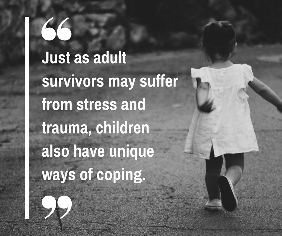 Just as adult survivors may suffer from stress and trauma, children also have unique ways of coping.