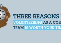 Ba lý do tại sao tình nguyện viên như một nhóm công ty lại có giá trị thời gian của bạn