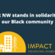 Impact NW stands in solidarity with our Black community