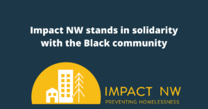 Impact NW stands in solidarity with the Black community