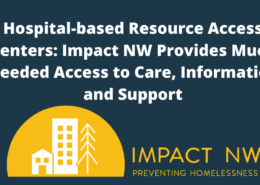 Hospital-based Resource Access Centers: Impact NW Provides Much Needed Access to Care, Information and Support